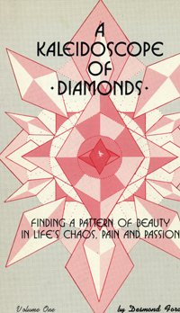 A Kaleidoscope of Diamonds, Vol. 1: Finding a Pattern of Beauty in Life's Chaos, Pain and Passion