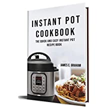 Instant Pot Cookbook: The Quick And Easy Instant Pot Recipe Book