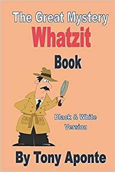 Tony Aponte - The Great Mystery Whatzit Book: Black And White Version