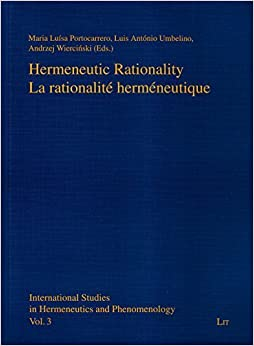 Hermeneutic Rationality. La rationalite hermeneutique (International Studies in Hermeneutics and Phenomenology) (2012-01-01)