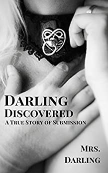 Darling Discovered: A True Story of Submission by [Mrs. Darling]