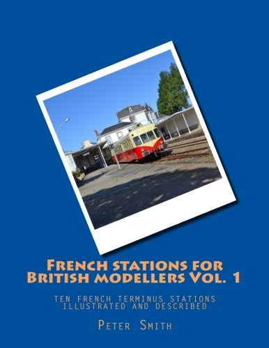 French stations for British modellers Vol. 1: Ten French terminus stations illustrated and ()