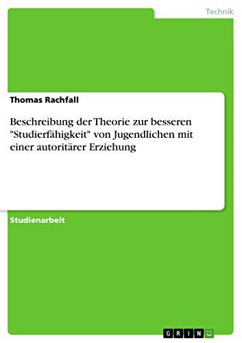 """Beschreibung der Theorie zur besseren """"Studierfähigkeit"""" von Jugendlichen mit einer autoritärer Erziehung (German Edition)"""