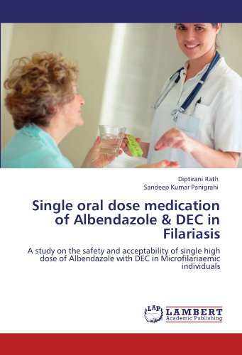 Single oral dose medication of Albendazole & DEC in Filariasis: A study on the safety and acceptability of single high dose of Albendazole with DEC in Microfilariaemic individuals