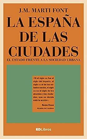 La España de las ciudades: El Estado frente a la sociedad urbana eBook: Martí Font, J.M.: Amazon.es: Tienda Kindle
