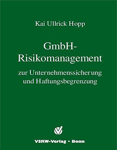 GmbH - Risikomanagement: zur Unternehmenssicherung und Haftungsbegrenzung (GmbH-Fachbuch)