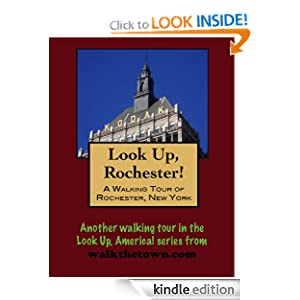 A Walking Tour of Rochester, New York (Look Up, America!) Doug Gelbert