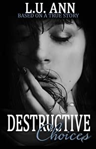Destructive Choices: Based on a True Story by LU Ann (2014-01-06)
