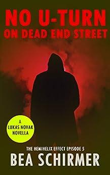 No U-Turn On Dead End Street: A Lukas Novak Mystery Novella (The HemiHelix Effect Book 5) by [Schirmer, Bea]