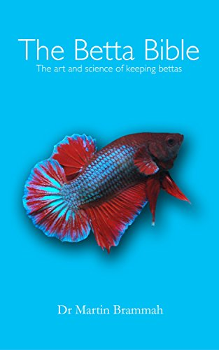 The Betta Bible: The Art and Science of Keeping Bettas