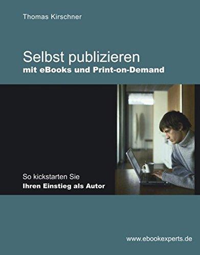 Selbst publizieren mit eBooks und Print-on-Demand Gebundenes Buch – 19. August 2003 Thomas Kirschner Books on Demand 3833010223 13264174