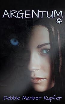 Argentum (The P.A.W.S.Saga Book 2) by [Kupfer, Debbie Manber]