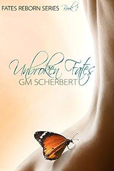 Unbroken Fates (Fates Reborn Series Book 1) by [Scherbert, GM]