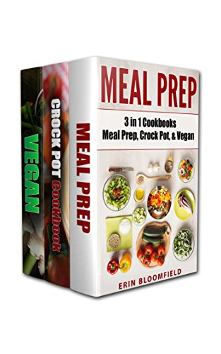 3 in 1 Cookbooks: Meal Prep, Crockpot, & Vegan by Erin Bloomfield