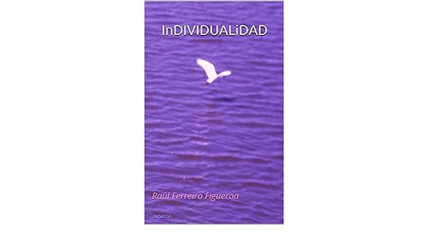 InDIVIDUALiDAD: Raúl Ferreiro Figueroa (Spanish Edition) - Kindle edition by R. F. Figueroa, Amazon. Politics & Social Sciences Kindle eBooks @ Amazon.com.