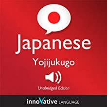 Learn Japanese - Yojijukugo Japanese: Lessons 1-25: Intermediate Japanese #4 Audiobook by  Innovative Language Learning Narrated by  JapanesePod101.com