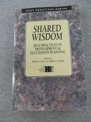 Shared Wisdom: Best Practices in Development and Succession Planning (Succession Planning Best Practices)