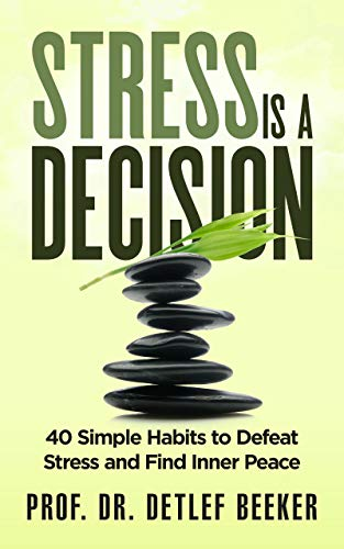 Stress is a Decision: 40 Simple Habits to Defeat Stress and Find Inner Peace (5 Minutes for a Better Life Book 2) (Best Exercise To Relieve Anxiety)