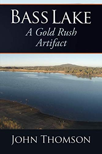 (Bass Lake: A Gold Rush Artifact)