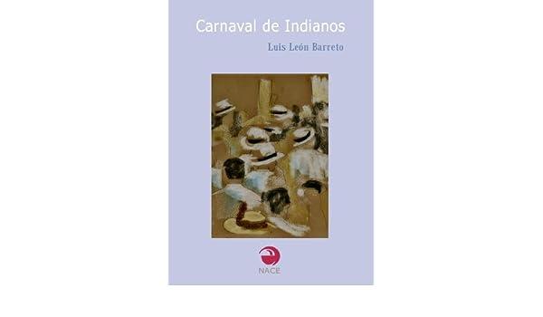 Amazon.com: Carnaval de Indianos (Spanish Edition) eBook: Luis León Barreto: Kindle Store