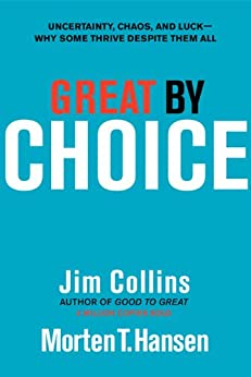 Great by Choice: Uncertainty, Chaos, and Luck-Why Some Thrive Despite Them All by [Collins, Jim, Hansen, Morten T.]