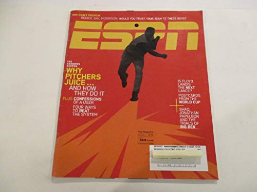 JULY 3, 2006 ESPN MAGAZINE FEATURING *THE SHADOWS DEEPEN WHY PITCHERS JUICE.AND HOW THEY DO IT* *PLUS: CONFESSIONS OF A USER* *FOUR WAYS TO BEAT THE SYSTEM*