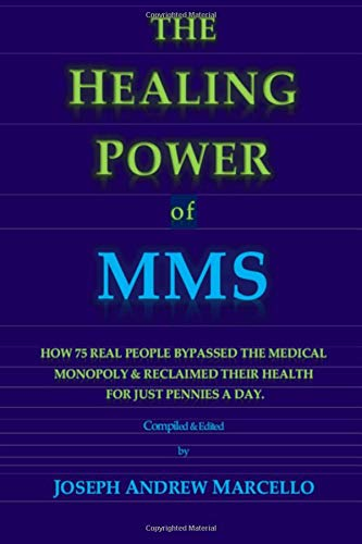 Download The Healing Power of MMS: How 75 Real People Bypassed the Medical Monopoly & Recovered Their Health for Just Pennies a Day (MMS Healing Miracles) (Volume 4) PDF