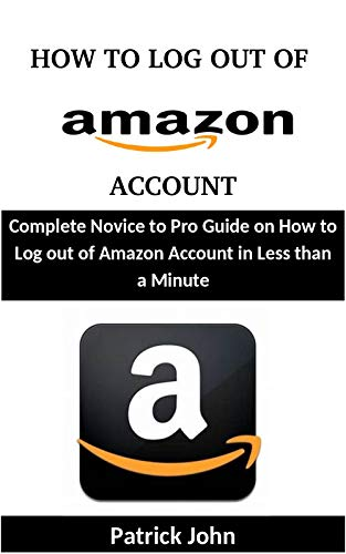 How to Log out Of Amazon Account: Complete Novice to Pro Guide on How to Log out of Amazon Account in Less than a - Off Sign
