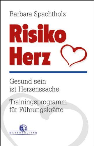 Risiko Herz: Gesund sein ist Herzenssache. Trainingsprogramm für Führungskräfte