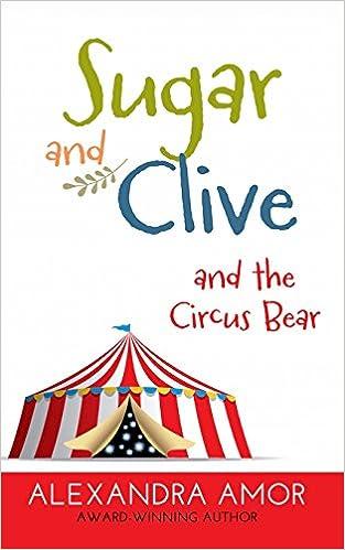 3ee5624f2f5 Sugar and Clive and the Circus Bear  A Dogwood Island Animal Adventure   Amazon.co.uk  Alexandra Amor  9781988924007  Books