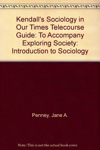 Student Telecourse Guide for Kendall's Sociology in Our Times, 6th