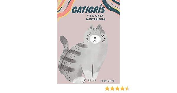 El Gato Gatigrís: y la caja misteriosa eBook: Olivé, Faby: Amazon ...