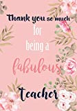 "Thank You So Much For Being A Fabulous Teacher: 7""X10"" Blank Notebook 
