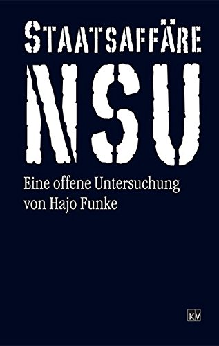 Staatsaffäre NSU. Eine offene Untersuchung