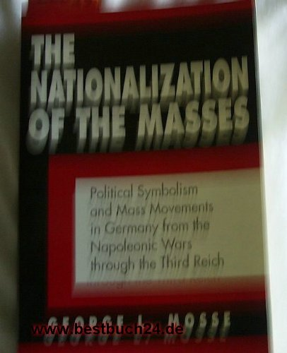 Nationalization of the Masses: Political Symbolism and Mass Movements in Germany from the Napoleonic Wars through the Third Reich (Documents in American Social History)