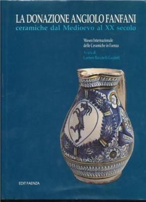 La Donazione Angiolo Fanfani  Ceramiche Dal Medioevo Al Xx Secolo