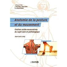 Anatomie de la posture et du mouvement : Chaînes ostéo-musculaires du sujet sain et pathologique
