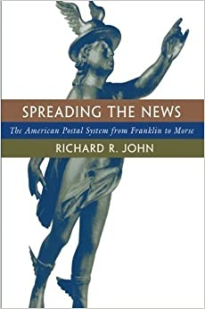 Book Spreading the News: The American Postal System from Franklin to Morse Reprint edition by John, Richard R. (1998)