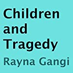 Children and Tragedy | Rayna Gangi