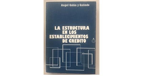 La estructura en los establecimientos de crédito (Publicaciones del Fondo para la Investigación Económica y Social de la Confederación Española de Cajas de ...