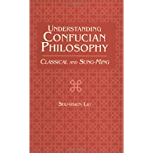 Understanding Confucian Philosophy: Classical and Sung-Ming