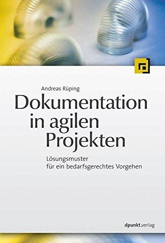 Dokumentation in agilen Projekten: Lösungsmuster für ein bedarfsgerechtes Vorgehen