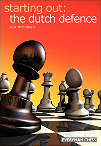 f1edf270d6008 Starting Out: Dutch Defence (Starting Out - Everyman Chess): Neil McDonald:  9781857443776: Amazon.com: Books