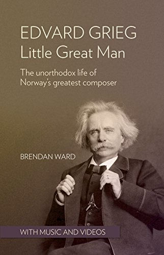 Edvard Grieg: Bantam Great Man: The unorthodox life of Norway's greatest composer