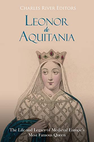 Leonor de Aquitania: La vida y legado de la más famosa reina de la Europa