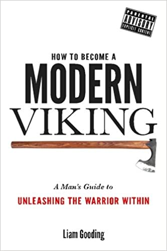 How to become a modern viking a mans guide to unleashing the how to become a modern viking a mans guide to unleashing the warrior within amazon mr liam gooding 9781530623716 books publicscrutiny Image collections