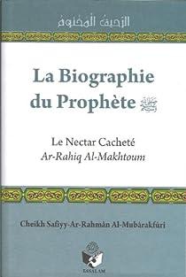Biographie du prophète : le nectar cacheté : Ar-Rahiq Al-Makhtoum par Al-Mubarakpuri