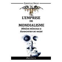 L'Emprise Du Mondialisme: Hérésie Médicale & Éradication de Masse (French Edition)