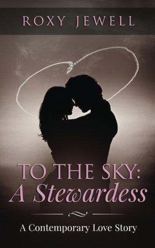 Download To The Sky: A Stewardess: A Contemporary Love Story (Flight Attendant) (Volume 1) pdf epub