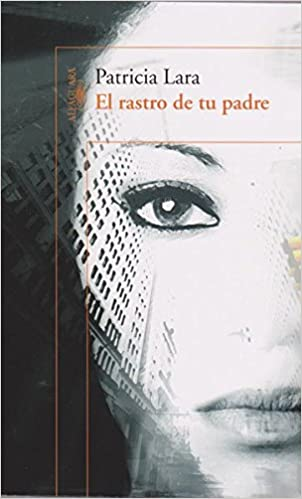 El rastro de tu padre: Patricia Lara Salive: 9789588948089: Amazon.com: Books